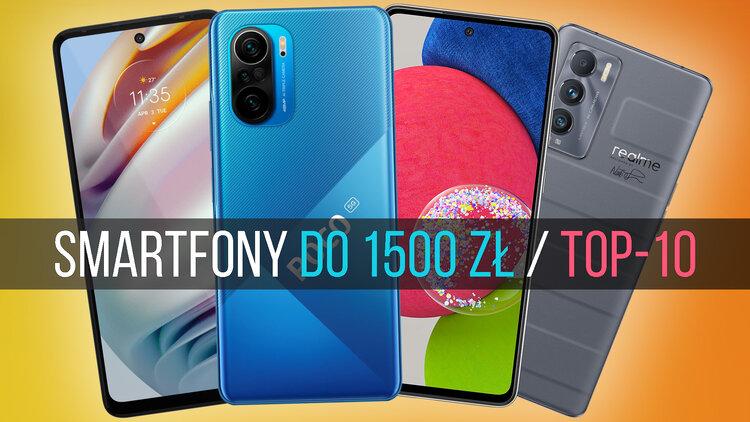 Świetny smartfon za 1500 złotych? Da się zrobić – oto modele, które polecam! (TOP-10) - TOP-10 smartfonów do 1500 zł
