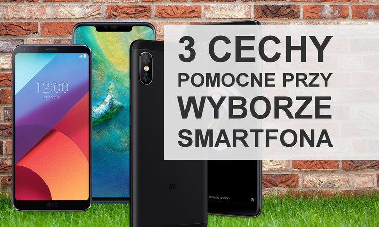 Trzy cechy, na które zwracam uwagę podczas zakupu smartfona. Jakie są Wasze? -